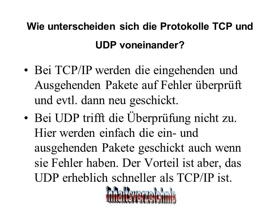 Wie unterscheiden sich die Protokolle TCP und UDP voneinander.