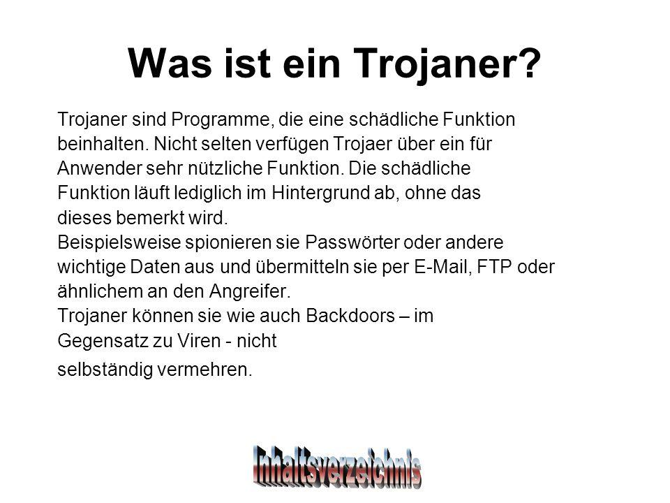 Was ist ein Trojaner. Trojaner sind Programme, die eine schädliche Funktion beinhalten.