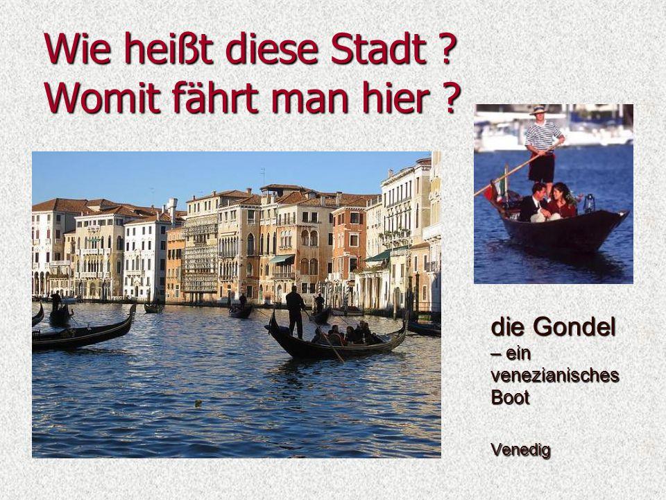 Wie heißt diese Stadt Womit fährt man hier die Gondel – ein venezianisches Boot Venedig