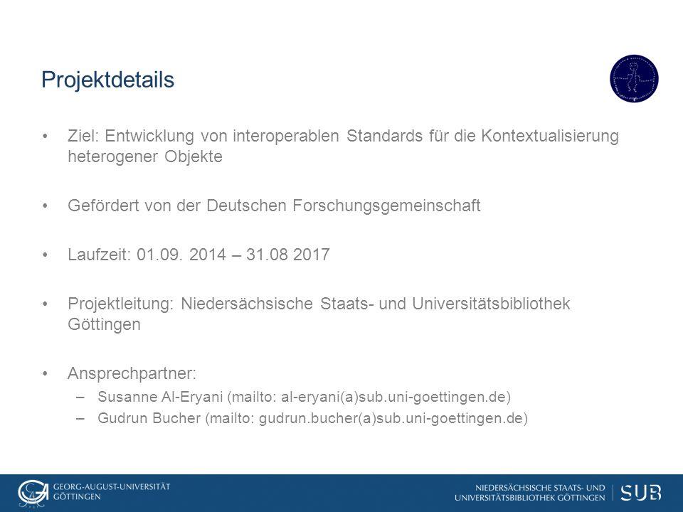 Projektdetails Ziel: Entwicklung von interoperablen Standards für die Kontextualisierung heterogener Objekte Gefördert von der Deutschen Forschungsgem