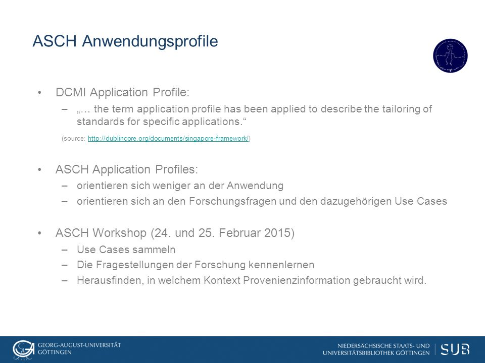 "ASCH Anwendungsprofile DCMI Application Profile: –""… the term application profile has been applied to describe the tailoring of standards for specific"