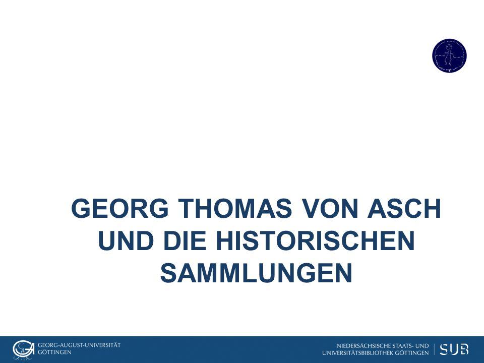 GEORG THOMAS VON ASCH UND DIE HISTORISCHEN SAMMLUNGEN