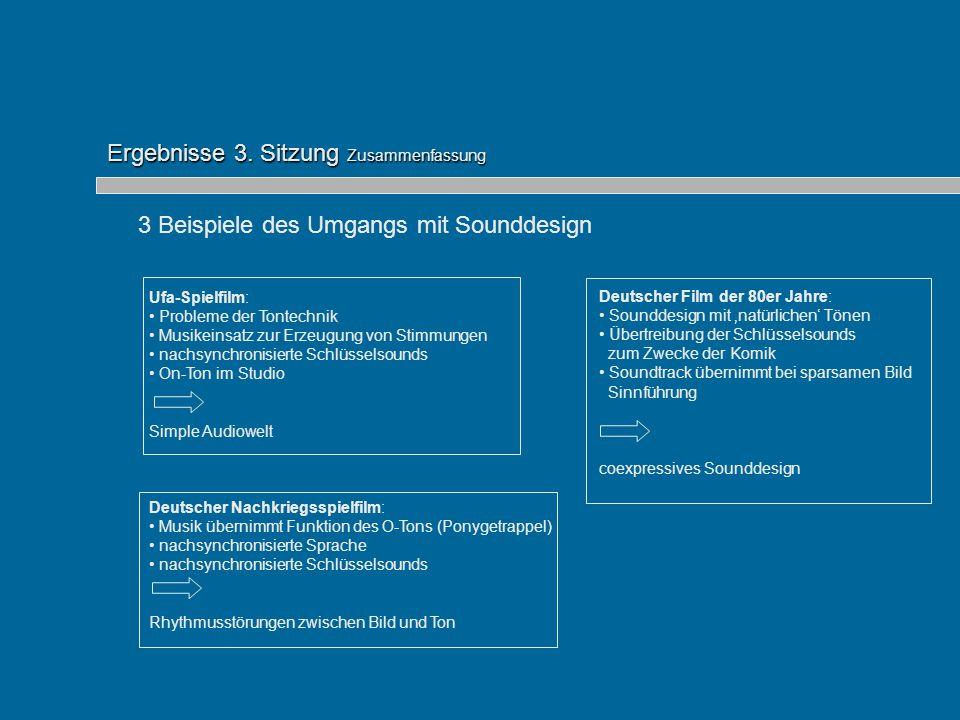 Ergebnisse 3. Sitzung Zusammenfassung 3 Beispiele des Umgangs mit Sounddesign Ufa-Spielfilm: Probleme der Tontechnik Musikeinsatz zur Erzeugung von St