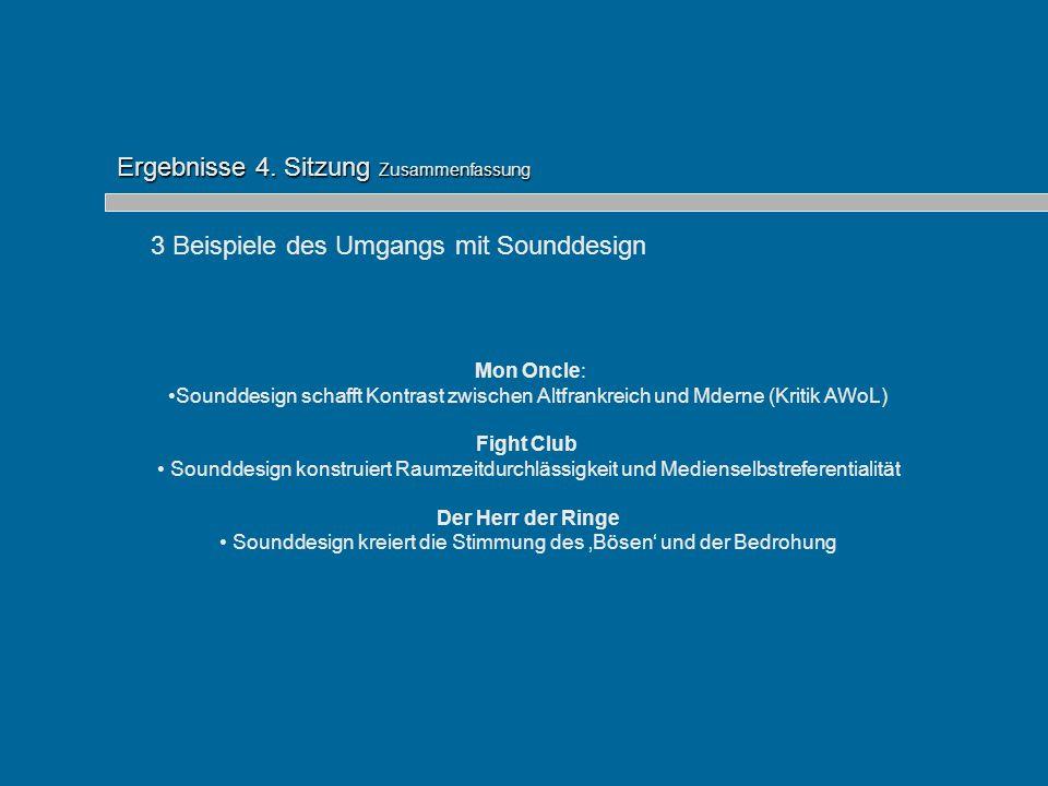 Ergebnisse 4. Sitzung Zusammenfassung 3 Beispiele des Umgangs mit Sounddesign Mon Oncle: Sounddesign schafft Kontrast zwischen Altfrankreich und Mdern