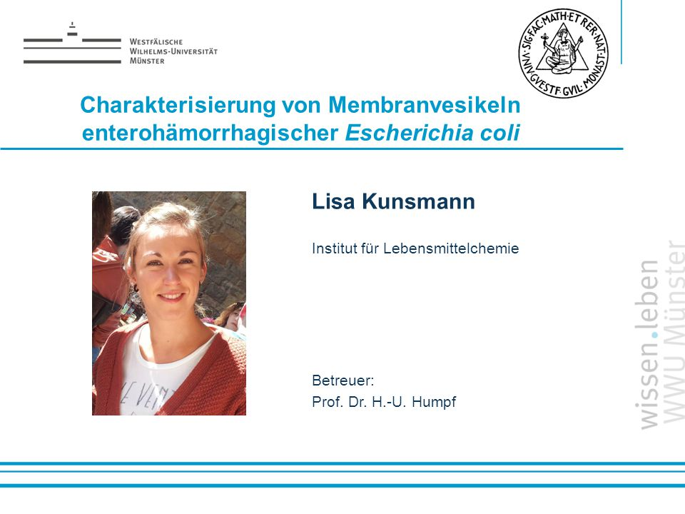 Name: der Referentin / des Referenten Charakterisierung von Membranvesikeln enterohämorrhagischer Escherichia coli Lisa Kunsmann Institut für Lebensmi