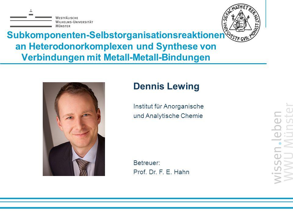 Name: der Referentin / des Referenten Subkomponenten-Selbstorganisationsreaktionen an Heterodonorkomplexen und Synthese von Verbindungen mit Metall-Me