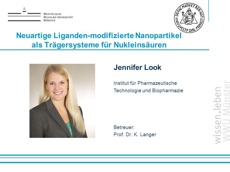 Name: der Referentin / des Referenten Neuartige Liganden-modifizierte Nanopartikel als Trägersysteme für Nukleinsäuren Jennifer Look Institut für Phar