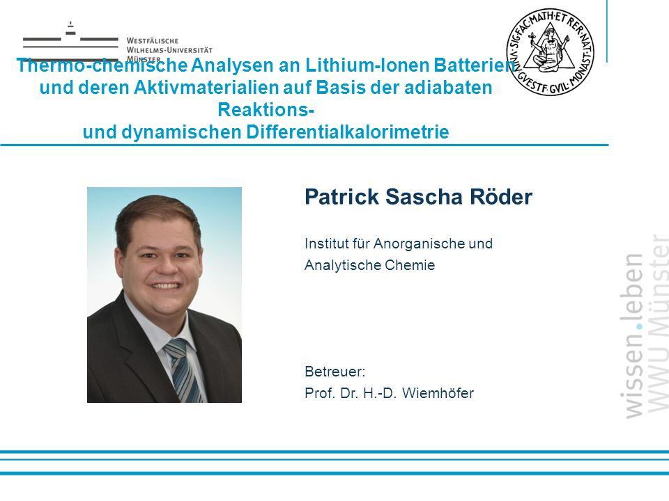 Name: der Referentin / des Referenten Thermo-chemische Analysen an Lithium-Ionen Batterien und deren Aktivmaterialien auf Basis der adiabaten Reaktion