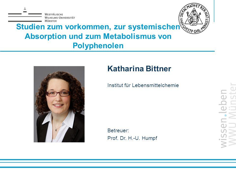 Name: der Referentin / des Referenten Studien zum vorkommen, zur systemischen Absorption und zum Metabolismus von Polyphenolen Katharina Bittner Insti
