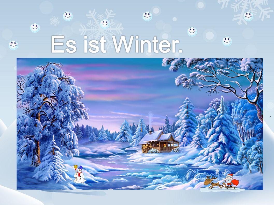 Ist der Winter da.Ist es kalt. Ist alles weiß. Liegt überall Schnee.
