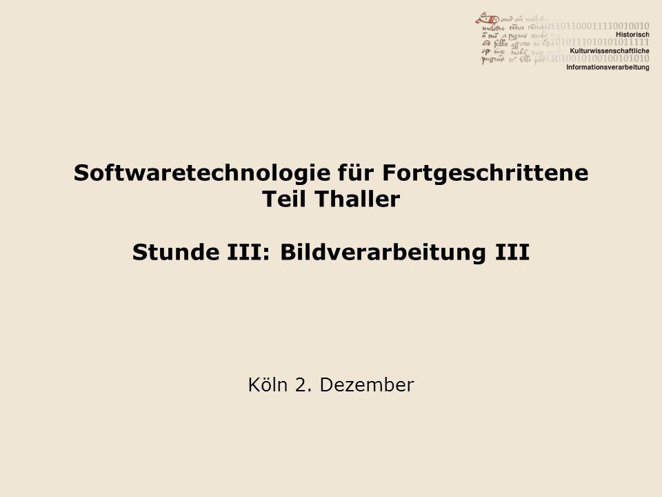 Softwaretechnologie für Fortgeschrittene Teil Thaller Stunde III: Bildverarbeitung III Köln 2. Dezember
