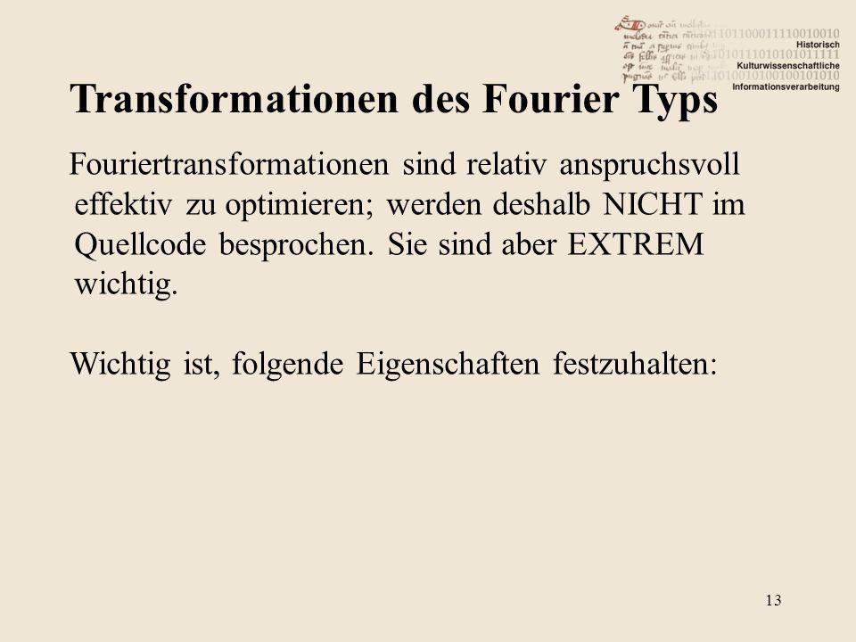 Transformationen des Fourier Typs 13 Fouriertransformationen sind relativ anspruchsvoll effektiv zu optimieren; werden deshalb NICHT im Quellcode besp
