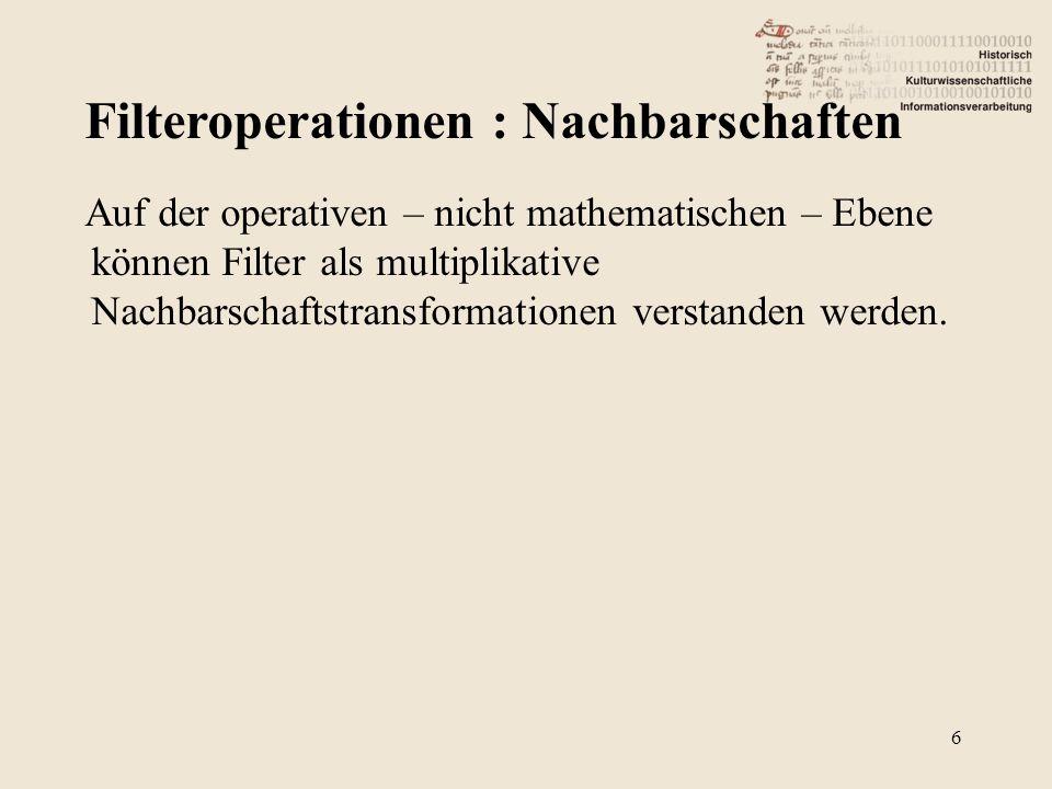 Filteroperationen : Nachbarschaften 6 Auf der operativen – nicht mathematischen – Ebene können Filter als multiplikative Nachbarschaftstransformatione