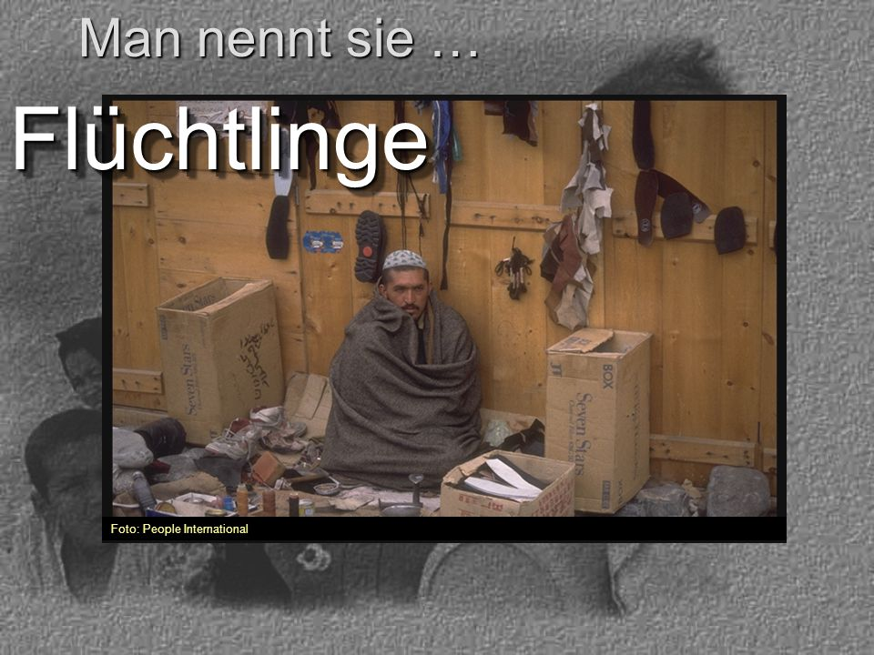 Foto: People International FlüchtlingeFlüchtlinge Man nennt sie …