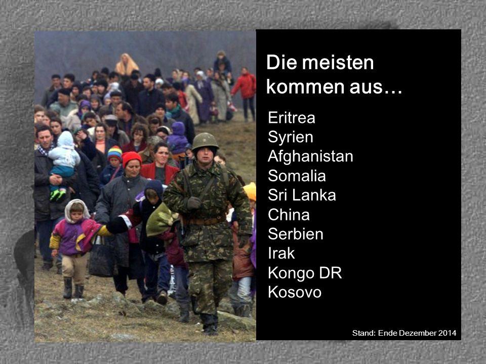 Die meisten kommen aus… Eritrea Syrien Afghanistan Somalia Sri Lanka China Serbien Irak Kongo DR Kosovo Stand: Ende Dezember 2014
