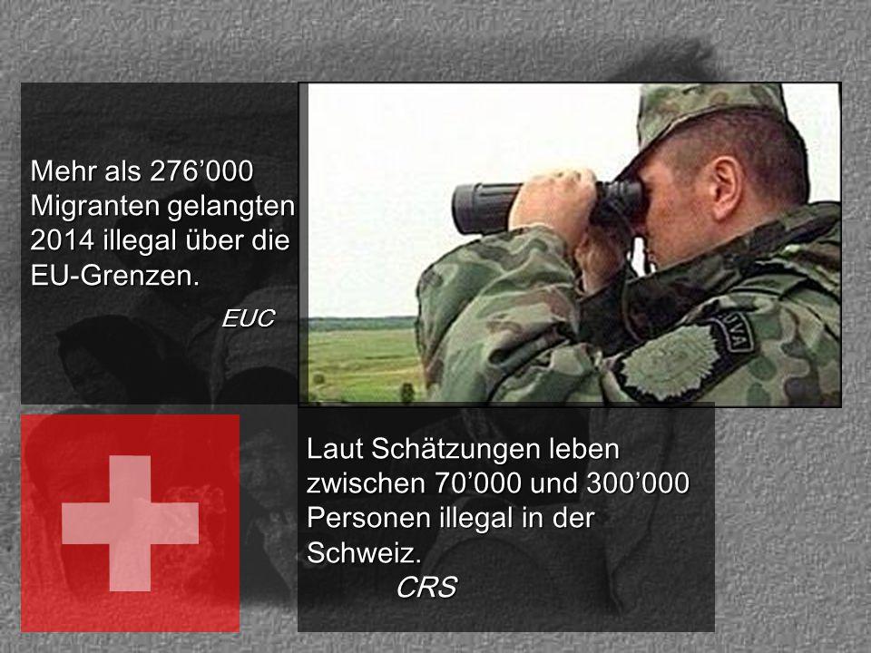 Mehr als 276'000 Migranten gelangten 2014 illegal über die EU-Grenzen. EUC EUC Laut Schätzungen leben zwischen 70'000 und 300'000 Personen illegal in