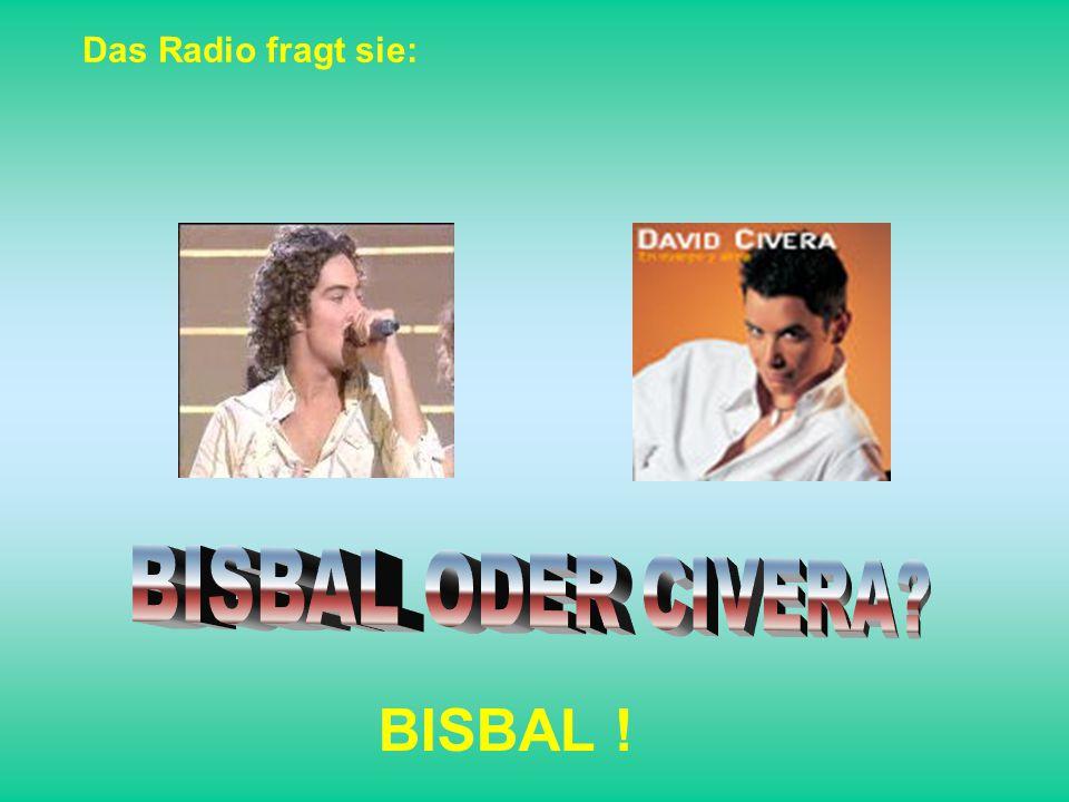 Das Radio fragt sie: BISBAL !