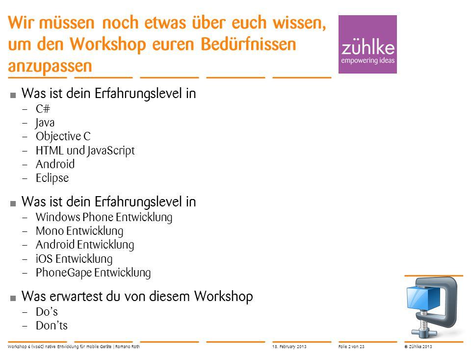 © Zühlke 2013 Wir müssen noch etwas über euch wissen, um den Workshop euren Bedürfnissen anzupassen Was ist dein Erfahrungslevel in – C# – Java – Obje