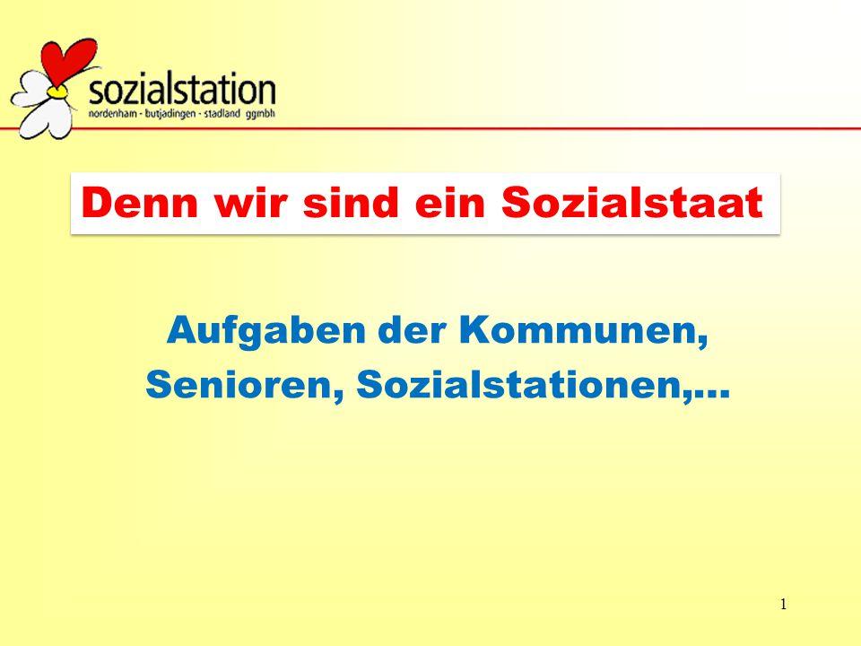 Aufgaben der Kommunen, Senioren, Sozialstationen,… 1 Denn wir sind ein Sozialstaat
