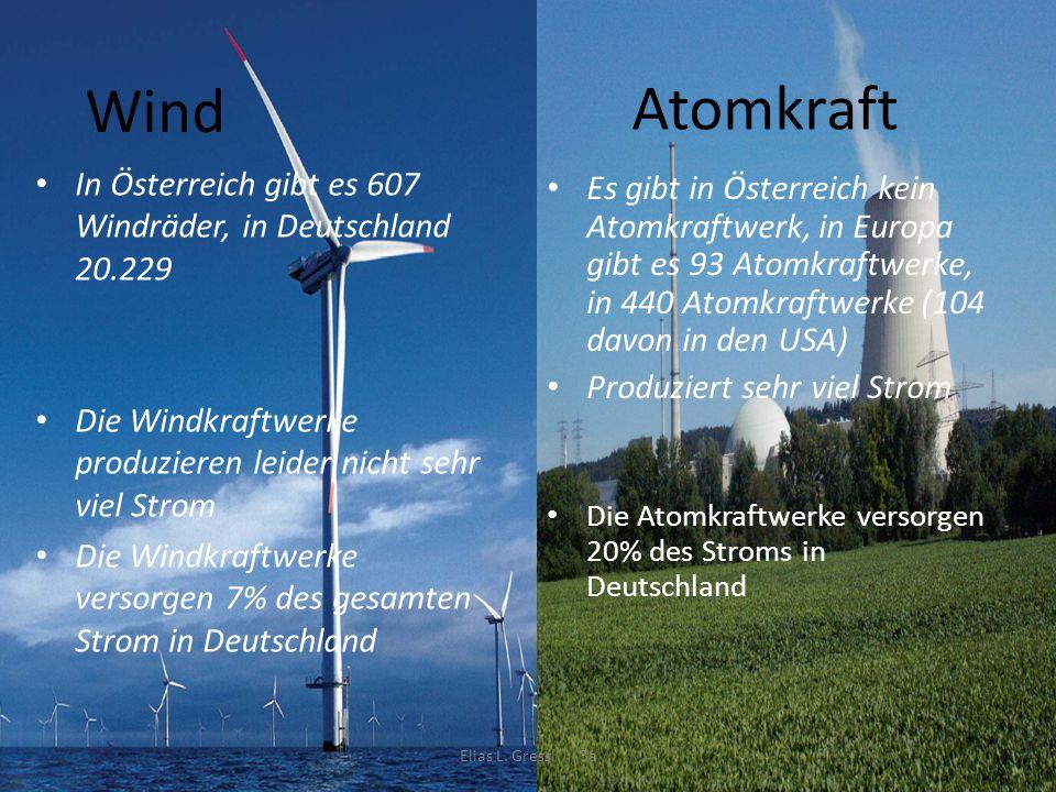 Atomkraft In Österreich gibt es 607 Windräder, in Deutschland 20.229 Die Windkraftwerke produzieren leider nicht sehr viel Strom Die Windkraftwerke ve
