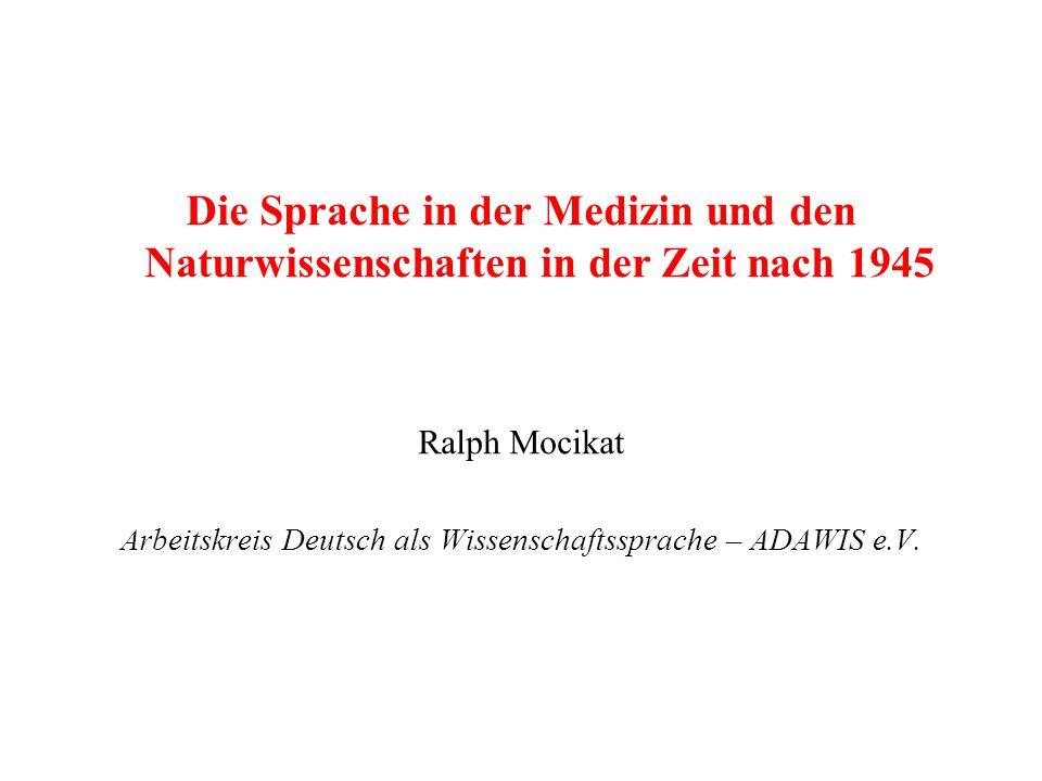 Die Sprache in der Medizin und den Naturwissenschaften in der Zeit nach 1945 Ralph Mocikat Arbeitskreis Deutsch als Wissenschaftssprache – ADAWIS e.V.