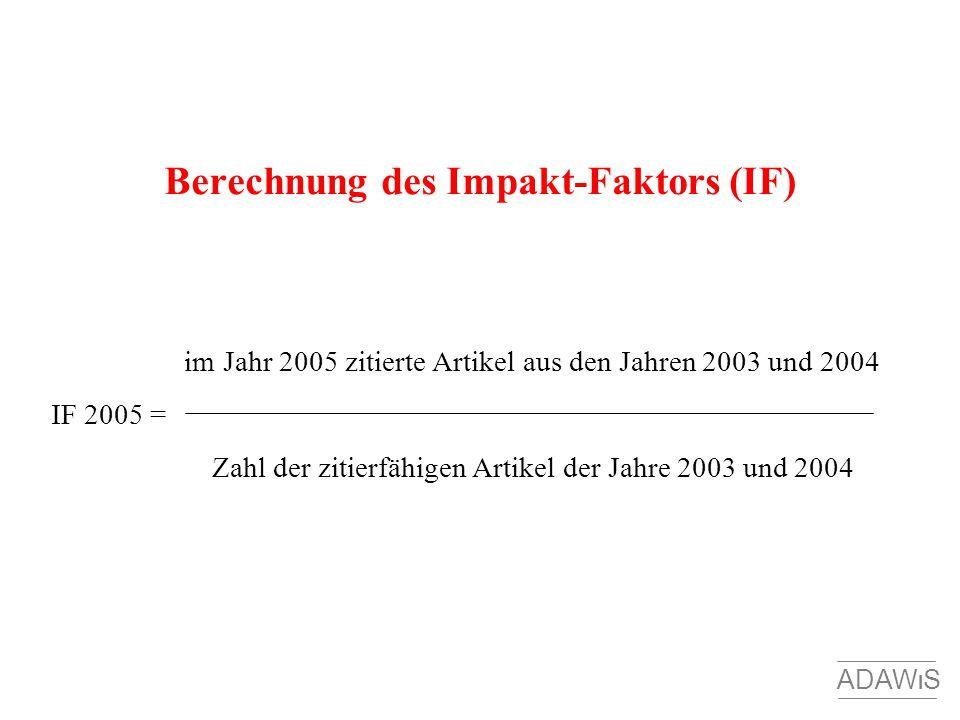 Berechnung des Impakt-Faktors (IF) im Jahr 2005 zitierte Artikel aus den Jahren 2003 und 2004 IF 2005 = Zahl der zitierfähigen Artikel der Jahre 2003