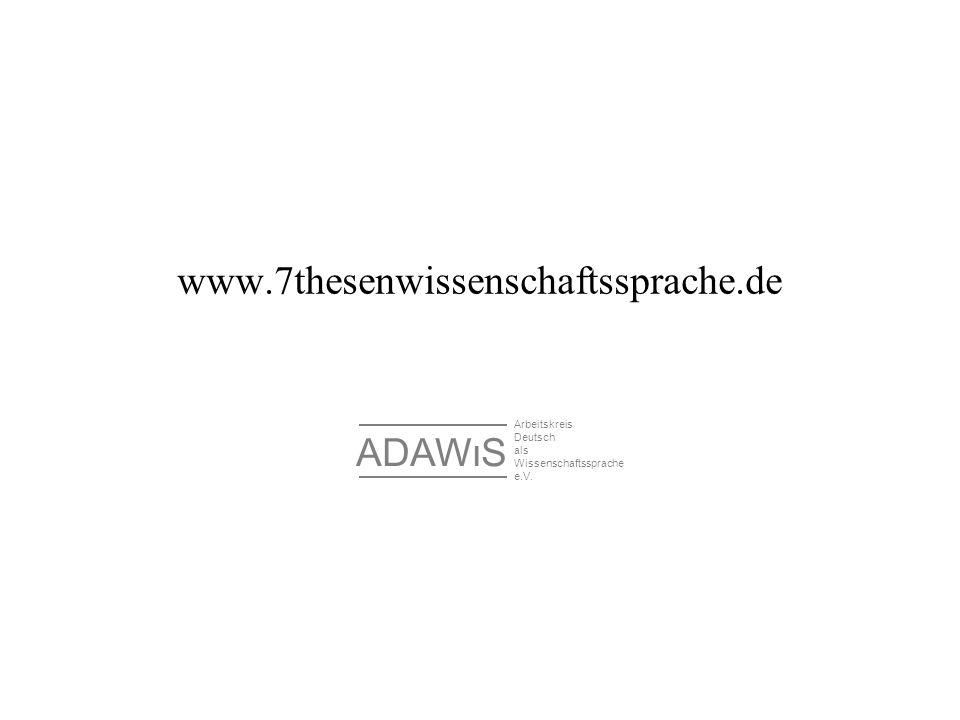 www.7thesenwissenschaftssprache.de Arbeitskreis Deutsch als Wissenschaftssprache e.V. ADAW I S
