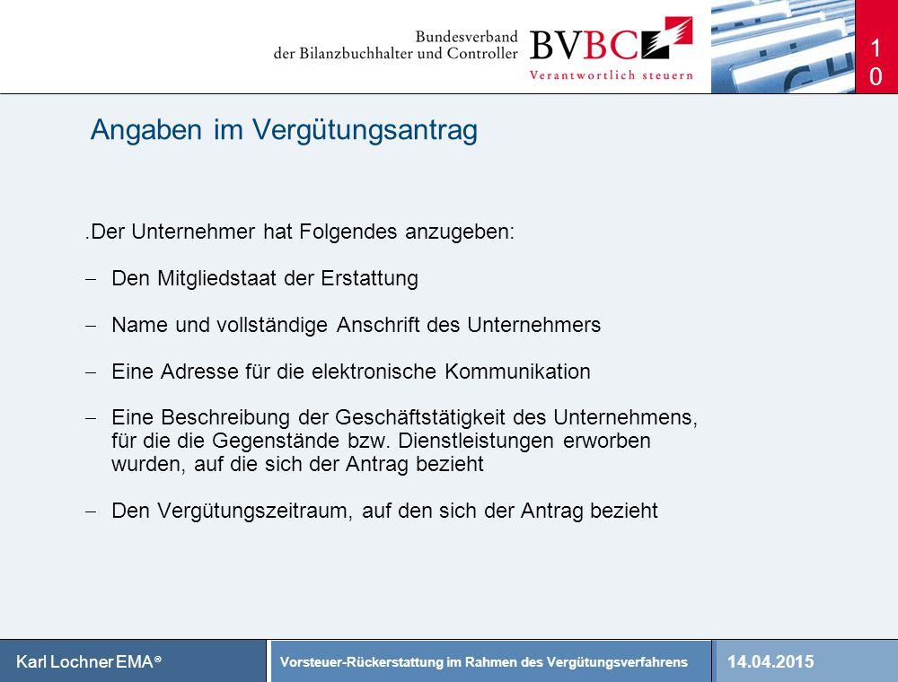 14.04.2015 Vorsteuer-Rückerstattung im Rahmen des Vergütungsverfahrens Karl Lochner EMA ® 10.Der Unternehmer hat Folgendes anzugeben:  Den Mitgliedst