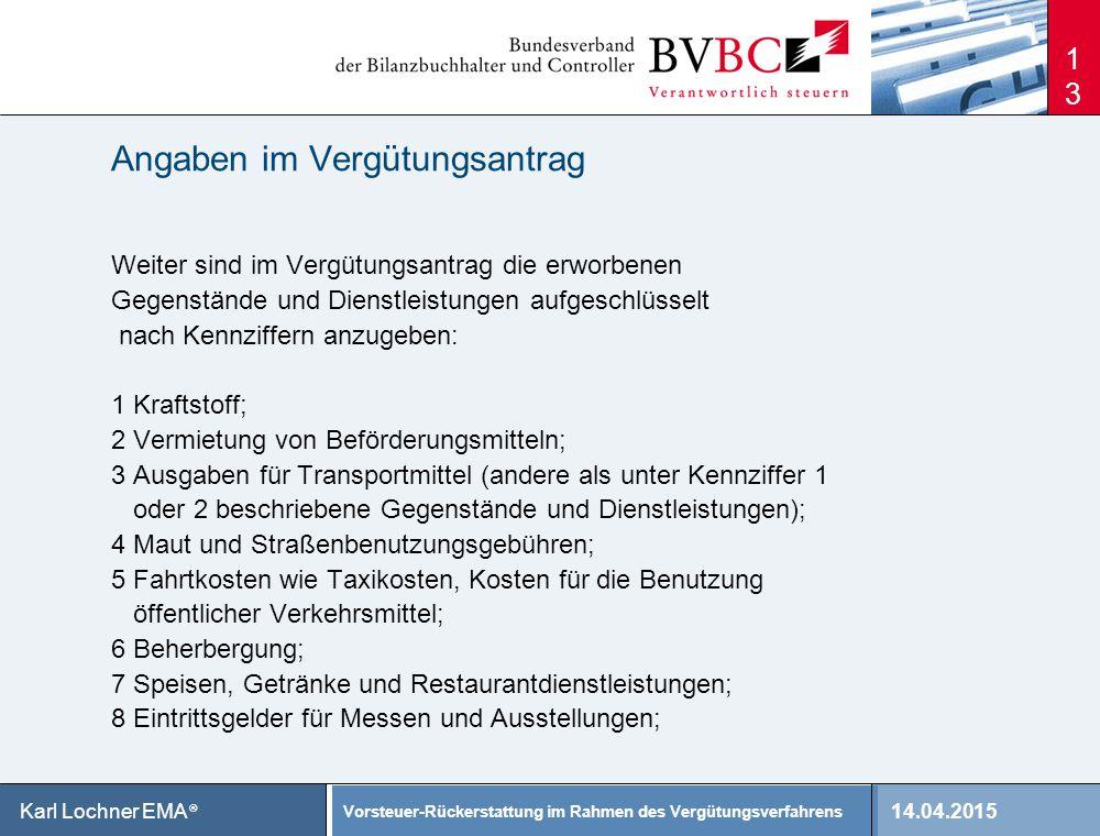 14.04.2015 Vorsteuer-Rückerstattung im Rahmen des Vergütungsverfahrens Karl Lochner EMA ® Angaben im Vergütungsantrag Weiter sind im Vergütungsantrag