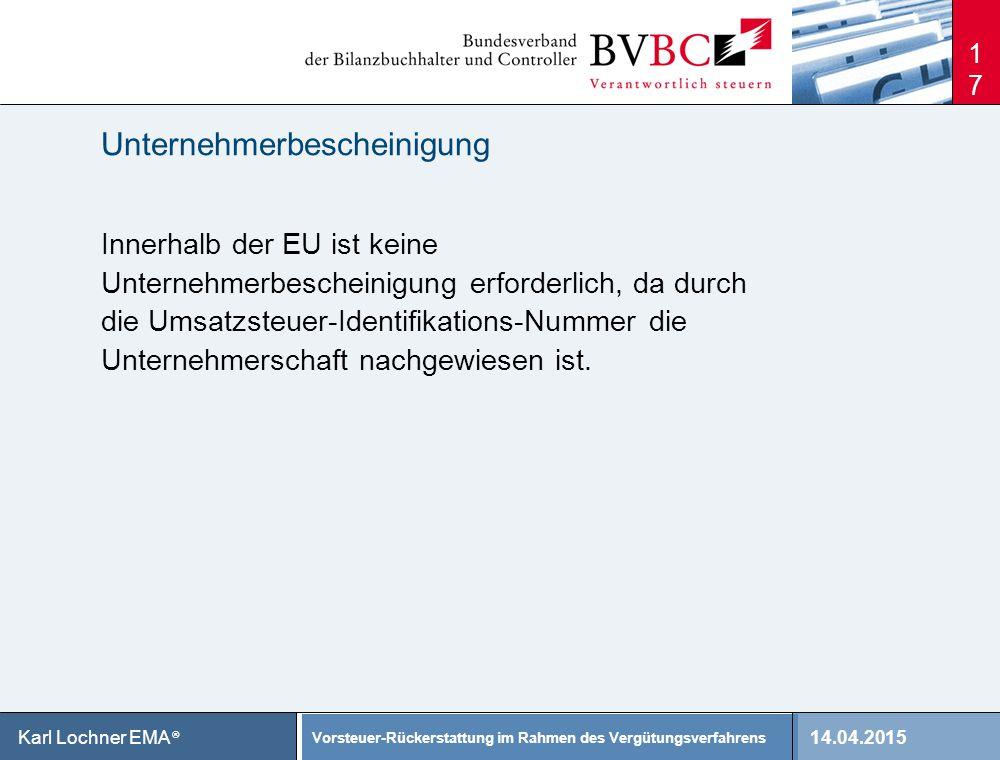 14.04.2015 Vorsteuer-Rückerstattung im Rahmen des Vergütungsverfahrens Karl Lochner EMA ® Unternehmerbescheinigung Innerhalb der EU ist keine Unterneh