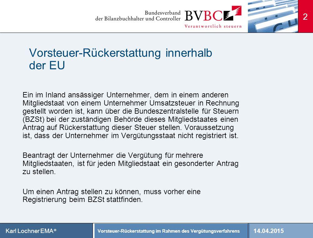 14.04.2015 Vorsteuer-Rückerstattung im Rahmen des Vergütungsverfahrens Karl Lochner EMA ® 2 Vorsteuer-Rückerstattung innerhalb der EU Ein im Inland an