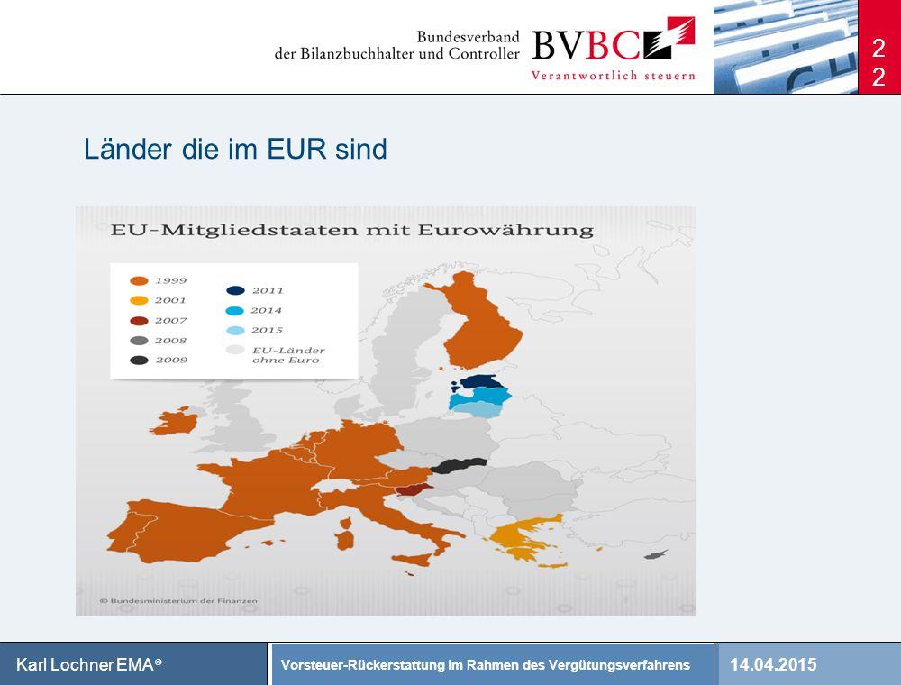 14.04.2015 Vorsteuer-Rückerstattung im Rahmen des Vergütungsverfahrens Karl Lochner EMA ® 22 Länder die im EUR sind
