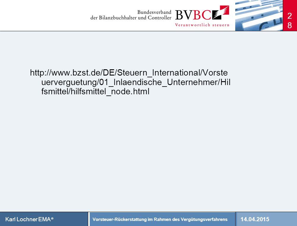 14.04.2015 Vorsteuer-Rückerstattung im Rahmen des Vergütungsverfahrens Karl Lochner EMA ® http://www.bzst.de/DE/Steuern_International/Vorste uervergue