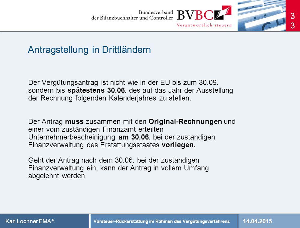 14.04.2015 Vorsteuer-Rückerstattung im Rahmen des Vergütungsverfahrens Karl Lochner EMA ® 33 Antragstellung in Drittländern Der Vergütungsantrag ist n