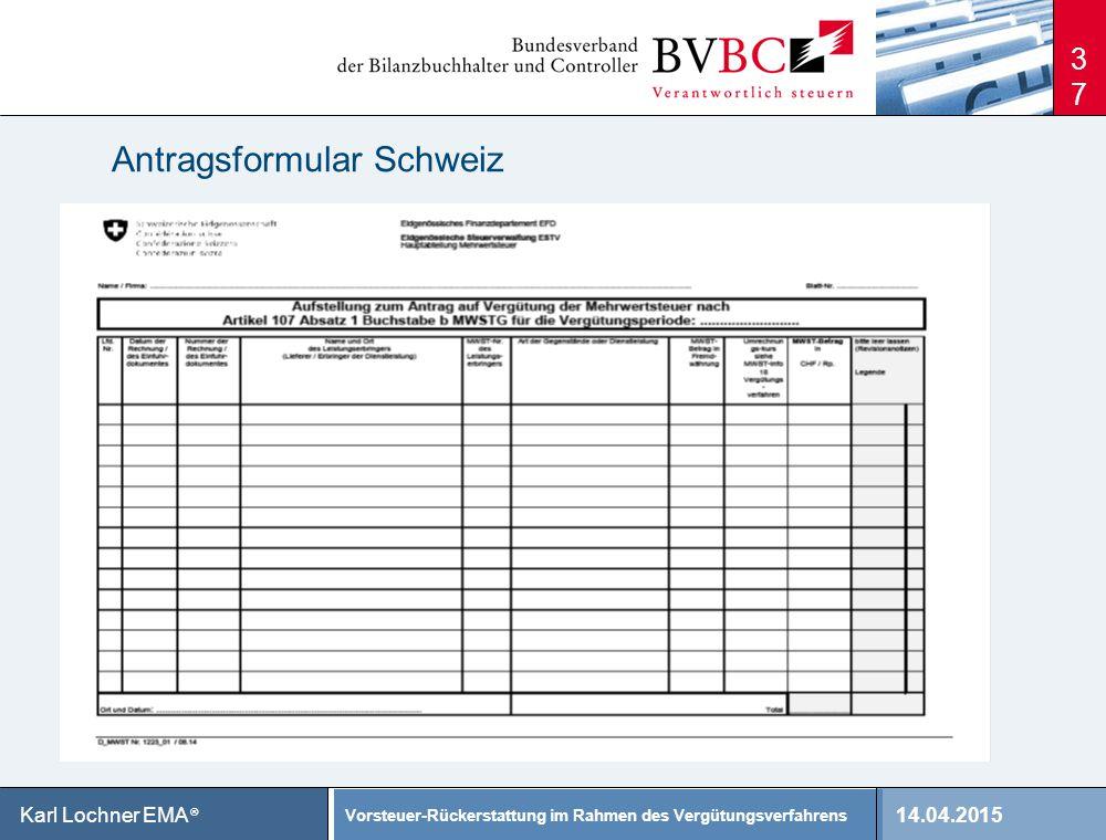 14.04.2015 Vorsteuer-Rückerstattung im Rahmen des Vergütungsverfahrens Karl Lochner EMA ® Antragsformular Schweiz 37