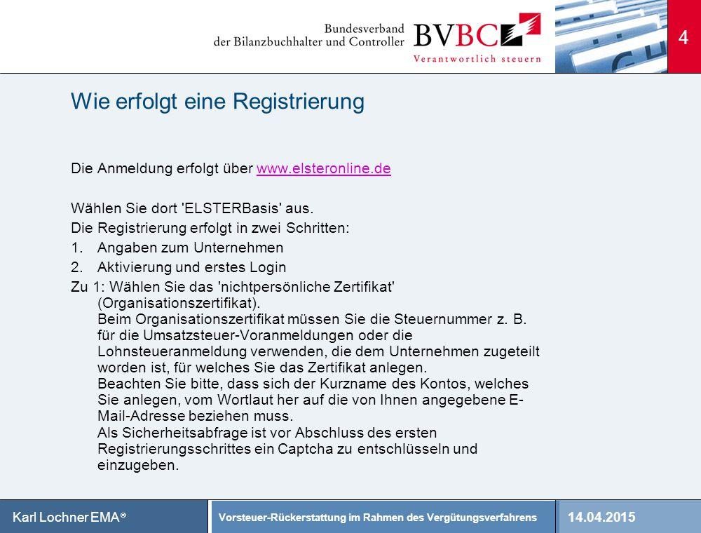 14.04.2015 Vorsteuer-Rückerstattung im Rahmen des Vergütungsverfahrens Karl Lochner EMA ® Wie erfolgt eine Registrierung Die Anmeldung erfolgt über ww