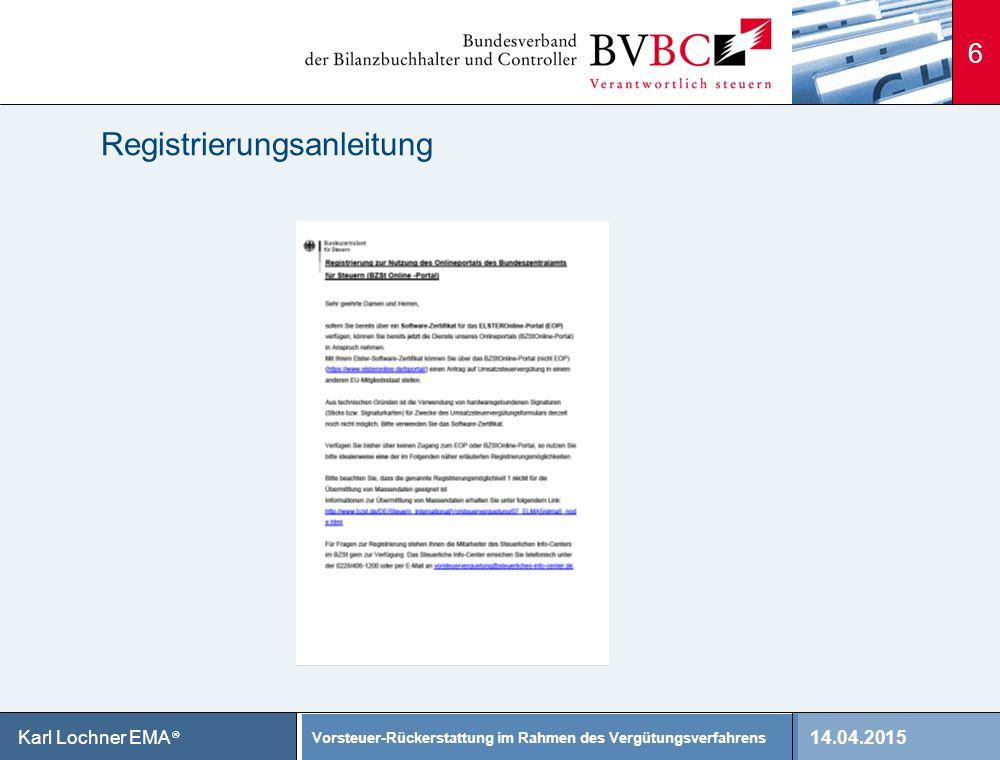 14.04.2015 Vorsteuer-Rückerstattung im Rahmen des Vergütungsverfahrens Karl Lochner EMA ® Registrierungsanleitung 6