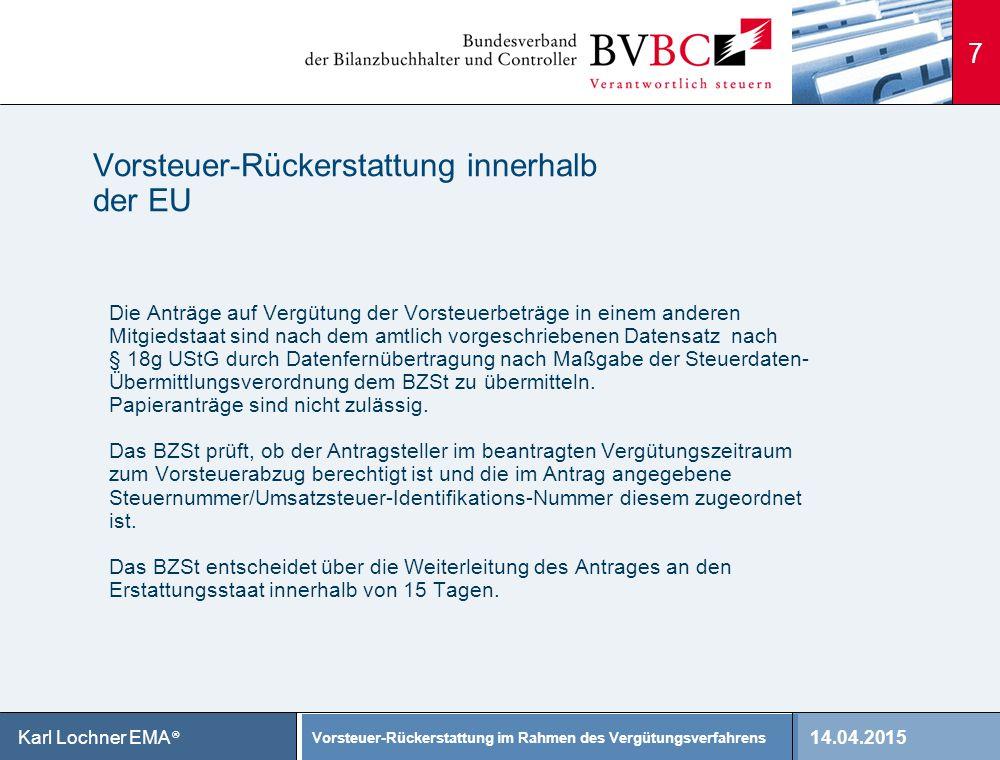 14.04.2015 Vorsteuer-Rückerstattung im Rahmen des Vergütungsverfahrens Karl Lochner EMA ® 7 Vorsteuer-Rückerstattung innerhalb der EU Die Anträge auf