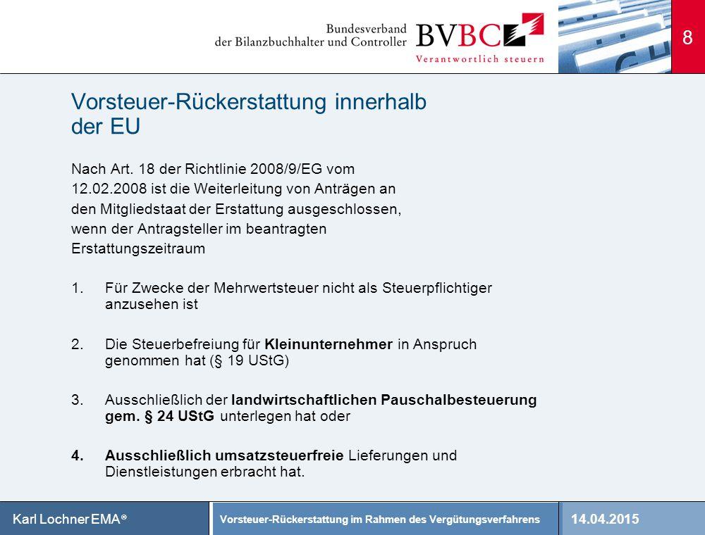 14.04.2015 Vorsteuer-Rückerstattung im Rahmen des Vergütungsverfahrens Karl Lochner EMA ® Vorsteuer-Rückerstattung innerhalb der EU Nach Art. 18 der R