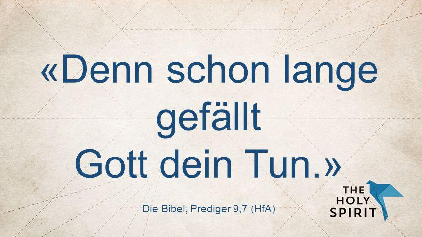 GROSSER TITEL «Denn schon lange gefällt Gott dein Tun.» Die Bibel, Prediger 9,7 (HfA)