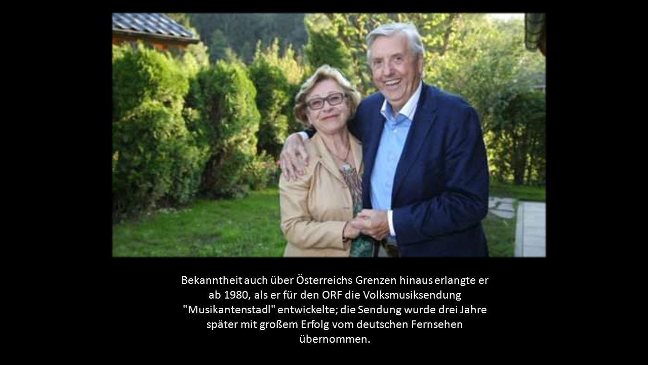 Bekanntheit auch über Österreichs Grenzen hinaus erlangte er ab 1980, als er für den ORF die Volksmusiksendung Musikantenstadl entwickelte; die Sendung wurde drei Jahre später mit großem Erfolg vom deutschen Fernsehen übernommen.