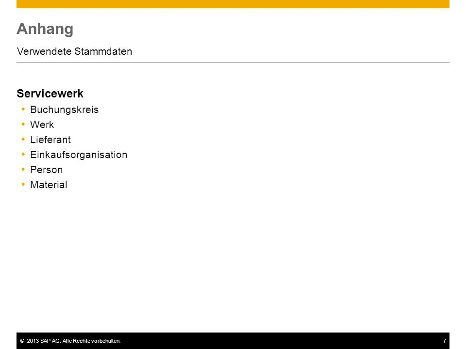 ©2013 SAP AG. Alle Rechte vorbehalten.7 Anhang Verwendete Stammdaten Servicewerk  Buchungskreis  Werk  Lieferant  Einkaufsorganisation  Person 