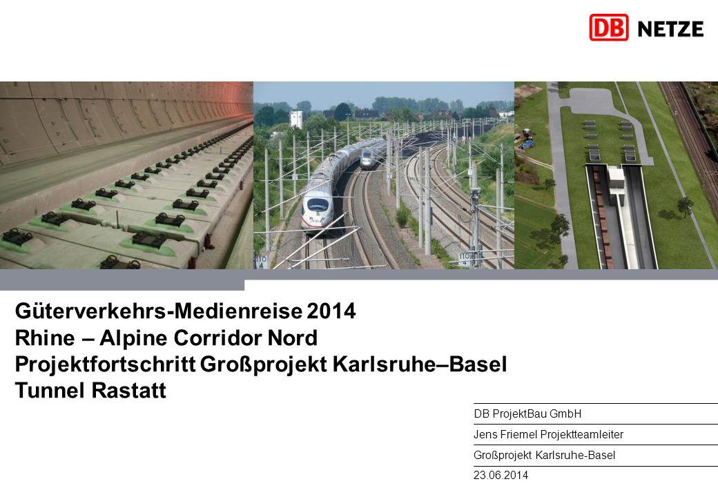 23.06.2014 DB ProjektBau GmbH Jens Friemel Projektteamleiter Großprojekt Karlsruhe-Basel Güterverkehrs-Medienreise 2014 Rhine – Alpine Corridor Nord P