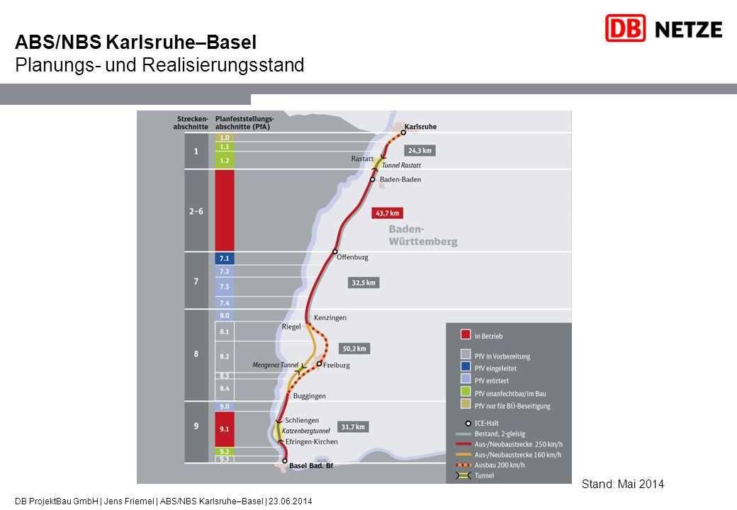DB ProjektBau GmbH | Jens Friemel | ABS/NBS Karlsruhe–Basel | 23.06.2014 ABS/NBS Karlsruhe–Basel Planungs- und Realisierungsstand Stand: Mai 2014