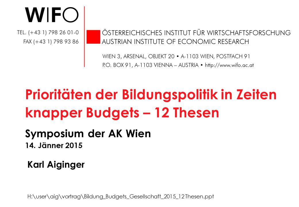 Prioritäten der Bildungspolitik in Zeiten knapper Budgets – 12 Thesen Symposium der AK Wien 14. Jänner 2015 H:\user\aig\vortrag\Bildung_Budgets_Gesell