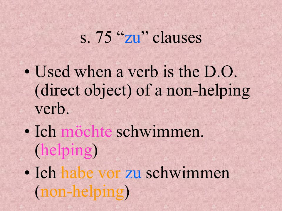 s. 75 zu clauses Used when a verb is the D.O. (direct object) of a non-helping verb.