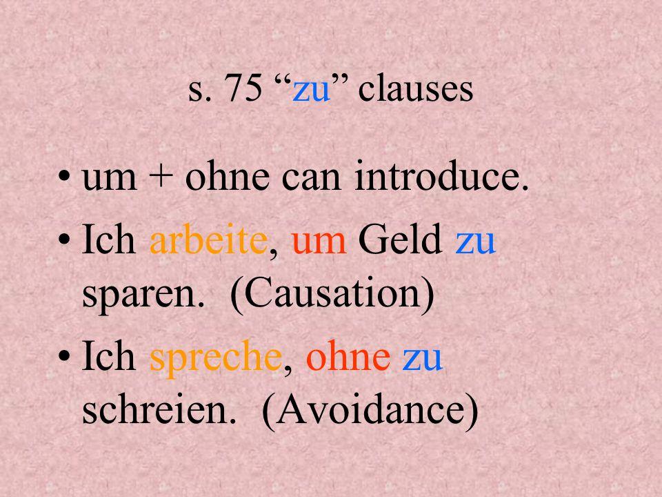 s. 75 zu clauses um + ohne can introduce. Ich arbeite, um Geld zu sparen.