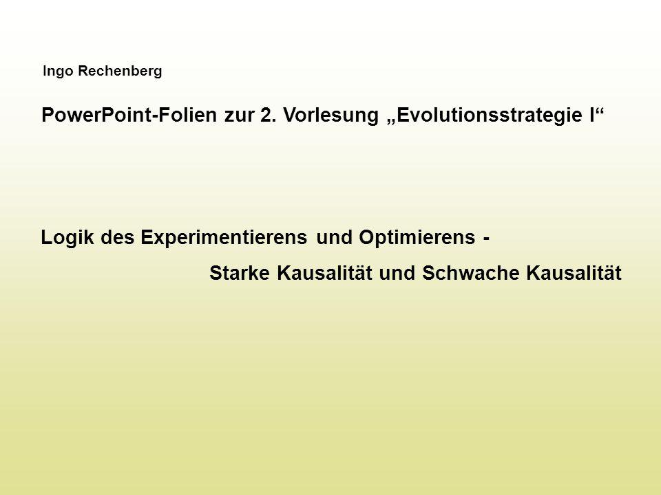 """Ingo Rechenberg PowerPoint-Folien zur 2. Vorlesung """"Evolutionsstrategie I"""" Logik des Experimentierens und Optimierens - Starke Kausalität und Schwache"""