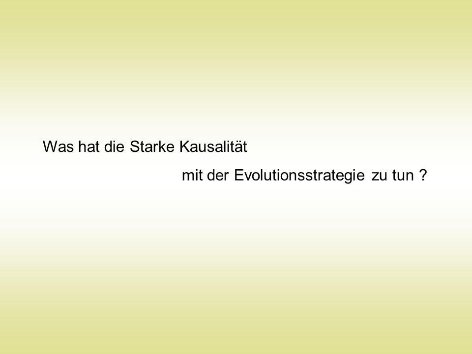 Was hat die Starke Kausalität mit der Evolutionsstrategie zu tun ?