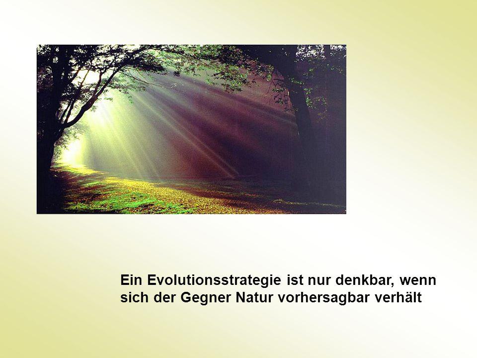 Ein Evolutionsstrategie ist nur denkbar, wenn sich der Gegner Natur vorhersagbar verhält